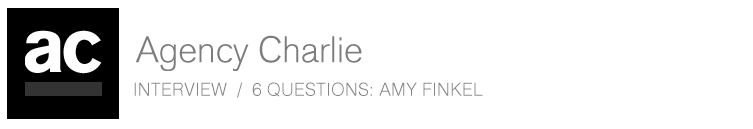 Agency Charlie - 6 Questions for Amy Finkel