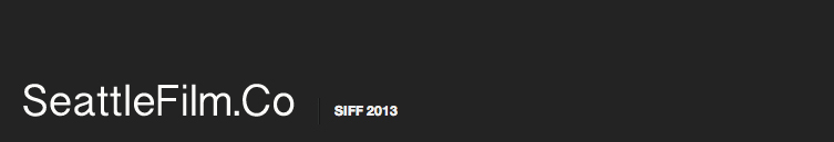 Seattle Film Co.: SIFF 2013